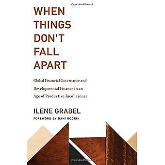 When Things Don't Fall Apart: Global Financial Governance and Developmental Finance in an Age of Productive Incoherence - When Things Don't Fall Apart (Hardback)