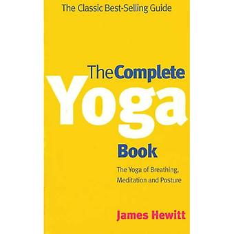 The Complete Yoga Book:  Yoga of Breathing ,  Yoga of Posture ,  Yoga of Meditation  (A Rider Book)
