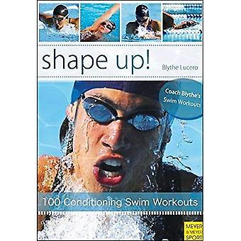 Shape Up!: 100 Conditioning Swim Workouts (Swim Workouts 2)