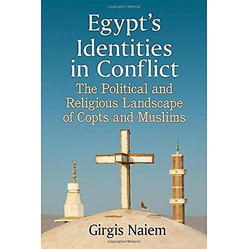 Egypt& 039;s Identicravates in Conflict  The Political and Religious Landscape of Copts and Muslims