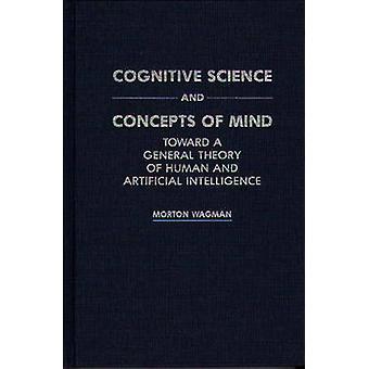 Ciência cognitiva e conceitos da mente em direção a uma teoria geral do ser humano e a Inteligência Artificial por Wagman & Morton