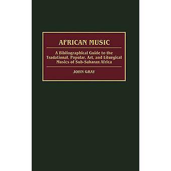 Musique africaine A Bibliographical Guide à l'Art populaire traditionnel et musiques liturgiques de l'Afrique subsaharienne par Gray & John