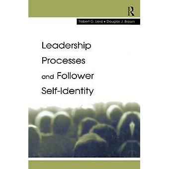 Leadership Processes and Follower Selfidentity by Lord & Robert G.