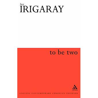 To Be Two by Irigaray & Luce