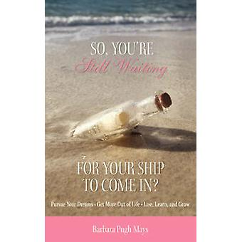 So Youre Still Waiting For Your Ship to Come In by Pugh Mays & Barbara