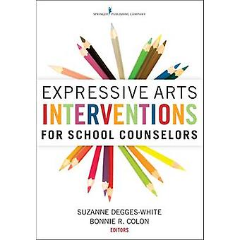 Expressive Arts Interventions for School Counselors by DeggesWhite & Suzanne
