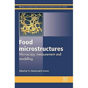 Food Microstructures Microscopy Measurement and Modelling by Morris & Vic