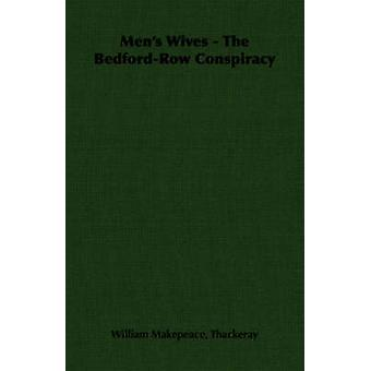 Mens Wives  The BedfordRow Conspiracy by Thackeray & William Makepeace