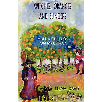 Witches Oranges and Slingers Half a Century on Mallorca by Davis & Elena
