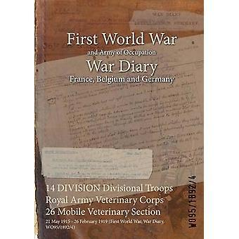 14 divisie afgesplitste troepen koninklijk leger veterinaire Corps 26 veterinaire sectie Mobiel 21 mei 1915 26 februari 1919 eerste Wereldoorlog oorlog dagboek WO9518924 door WO9518924