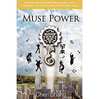 Muse Power hoe te genezen depressie en de symptomen van de moderne cultuur door middel van recreatief muziek maken door Shanti & Cheri
