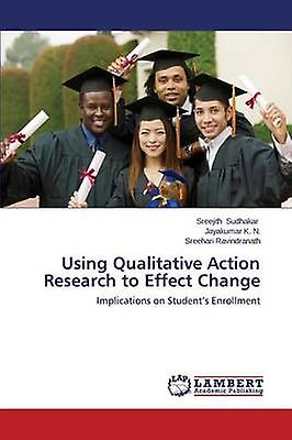 Using Qualitative Action Research to Effect Change by Sudhakar Sreejith