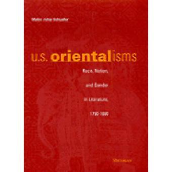 U.S. Orientalisms - Race - Nation - and Gender in Literature - 1790-18