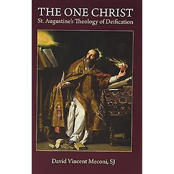 The One Christ - St. Augustine's Theology of Deification by David Vinc