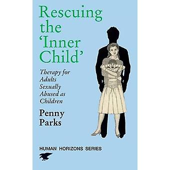 Rescuing the  -Inner Child - - Therapy for Adults Sexually Abused as Chi