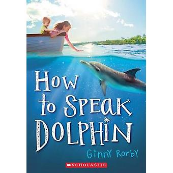 How to Speak Dolphin by Ginny Rorby - 9780545676076 Book