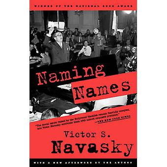 Naming Names - With a New Afterword by the Author by Victor S Navasky