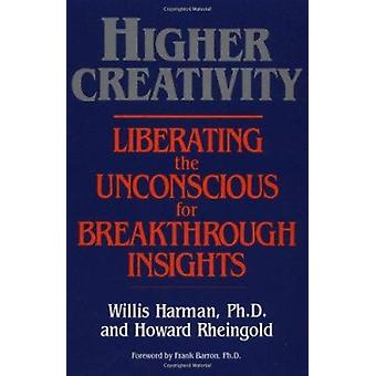 Higher Creativity - Liberating the Unconscious for Breakthrough Insigh