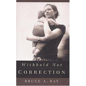 Withhold Not Correction by Bruce Ray - 9780875524009 Book