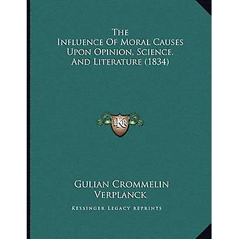 The Influence of Moral Causes Upon Opinion - Science - and Literature