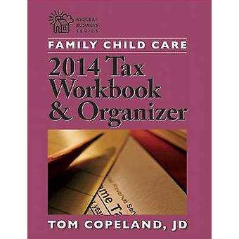 Family Child Care 2014 Tax Workbook and Organizer by Tom Copeland Jd