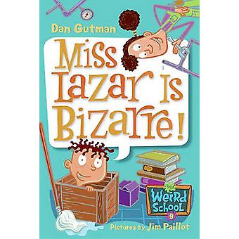 Miss Lazar Is Bizarre! by Dan Gutman - Jim Paillot - 9781417735952 Bo