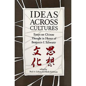 Ideas Across Cultures - Essays on Chinese Thought by Paul A. Cohen - M