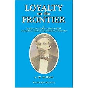 Loyalty on the Frontier - Or Sketches of Union Men of the South-West w