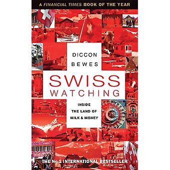 Swiss Watching: Inside the Land of Milk and Money (Paperback) by Bewes Diccon