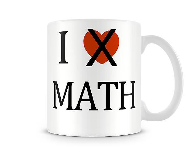 I Dont Love Math imprimé tasse