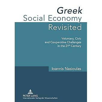 Greek Social Economy Revisited  Voluntary Civic and Cooperative Challenges in the 21 st  Century by Ioannis Nasioulas