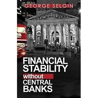 Financial Stability Without Central Banks - 9780255367523 Book