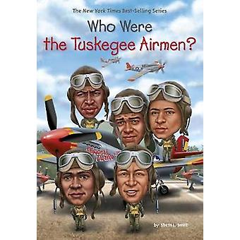 Who Were the Tuskegee Airmen? by Who Were the Tuskegee Airmen? - 9780