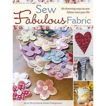 Sew Fabulous Fabric - 20 Charming Ways to Sew Fabrics into Your Life b