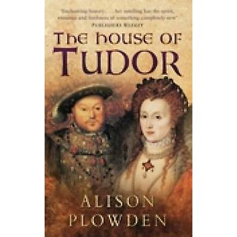 The House of Tudor (New edition) by Alison Plowden - 9780750932400 Bo