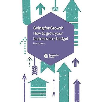 Going for Growth - How to Grow Your Business on a Budget by Emma Jones