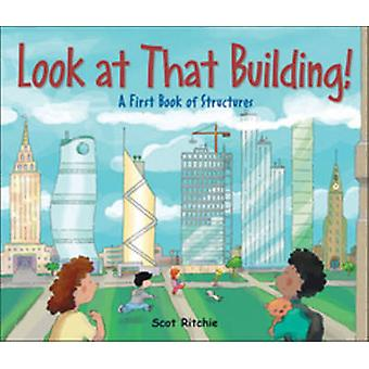 Look at That Building by Scot Ritchie - 9781554536962 Book