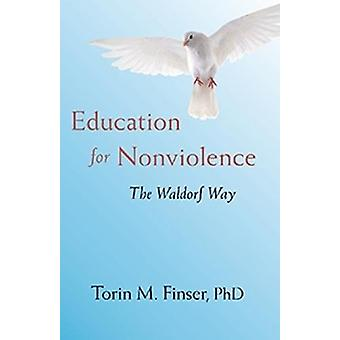 EDUCATION FOR NONVIOLENCE - The Waldorf Way by Torin M.  Finser PhD -