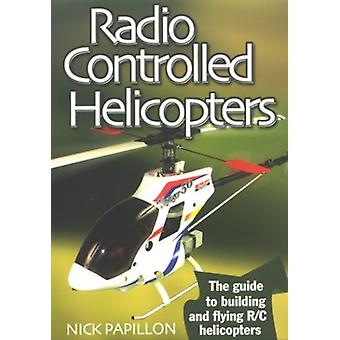 Radio Controlled Helicopters - The Guide to Building and Flying R/C He