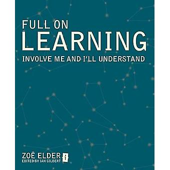 Full on Learning - Involve Me and I'll Understand by Zoe Elder - Ian G