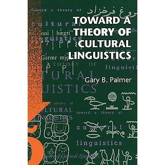 In Richtung zu einer Theorie der kulturellen Linguistik durch Gary B. Palmer - 978029276