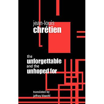 The Unforgettable and the Unhoped for by Jean-Louis Chretien - Jeffre
