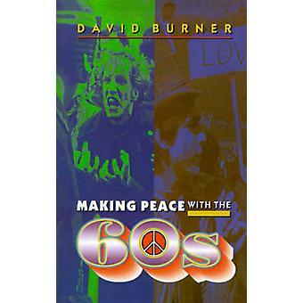 Hacer las paces con los años 60 por David Burner - libro 9780691059532