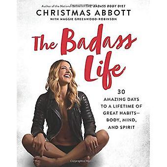 La vie Badass: 30 jours incroyable à une vie de grandes habitudes--corps, esprit et esprit