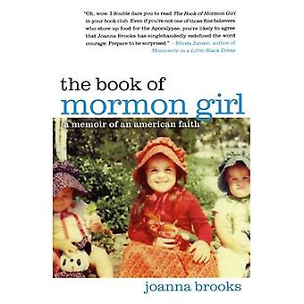 The Book of Mormon Girl: A Memoir of an American Faith