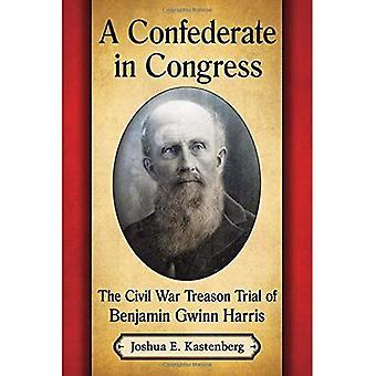 A Confederate in Congress: The Civil War Treason Trial of Benjamin Gwinn Harris