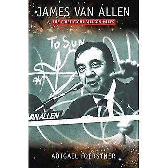 James Van Allen: The First Eight Billion Miles