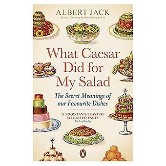 Co zrobił dla mojego Sałatka Cezar: Tajne znaczenia z naszych ulubionych dań