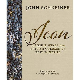 Icon: Flagship Wines from Bc's Best Wineries