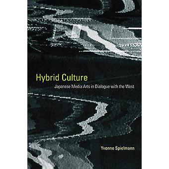 Hybrid Culture - Japanese Media Arts in Dialogue with the West by Yvon